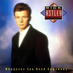 WHENEVER YOU NEED SOMEBODY, Ricl Astley