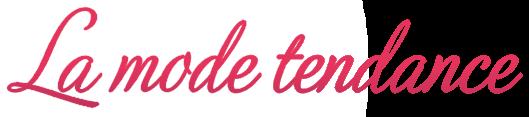 Tendances de Mode - Fashion, Tendance, Actualité et Conseils de mode