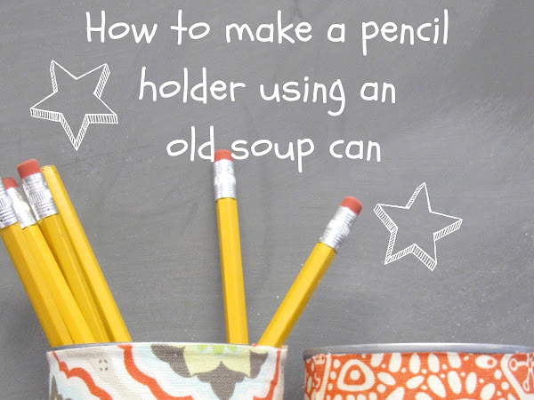 Cute Pencil Holders using old Soup Cans