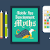 Mobile App Development Myths Debunked