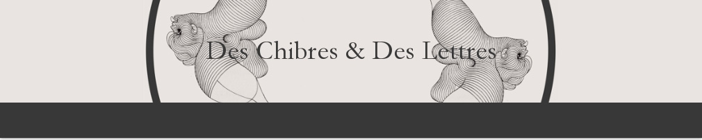 Des Chibres et des Lettres