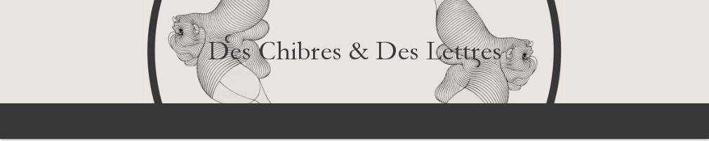 Des Chibres et des Lettres