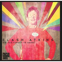 Flash Atkins Did You Forget To Shine? Paper Recordings