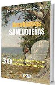 """""""Semblanzas Sanluqueñas. 50 Siluetas Biográficas de Sanluqueños Insignes"""""""