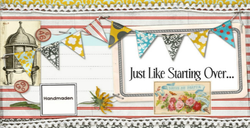 Just Like Starting Over- A Handmade Life