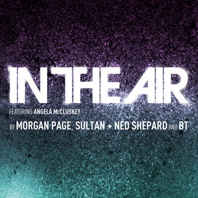 In The Air - Morgan Page, Sultan, Ned Shepard & BT feat. Angela McCluskey