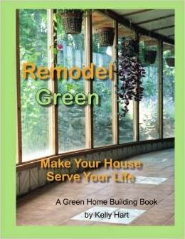 Remodel Green: Make Your House Serve Your Life
