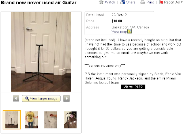 i have a recently bought an air guitar that i have not had the  time to use because of school and work but i bought it for 30 dollars so you are getting a considerable discount so give me an email and maybe we can work something outP.S the instrument was personally signed by Slash, Eddie Van Halen, Angus Young, Randy Jackson, and the entire Miami Dolphins football team