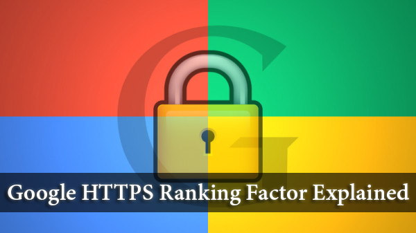 Google HTTPS Ranking Factor Explained