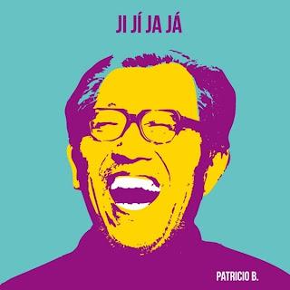 Patricio B. Ji Jí, Ja Já