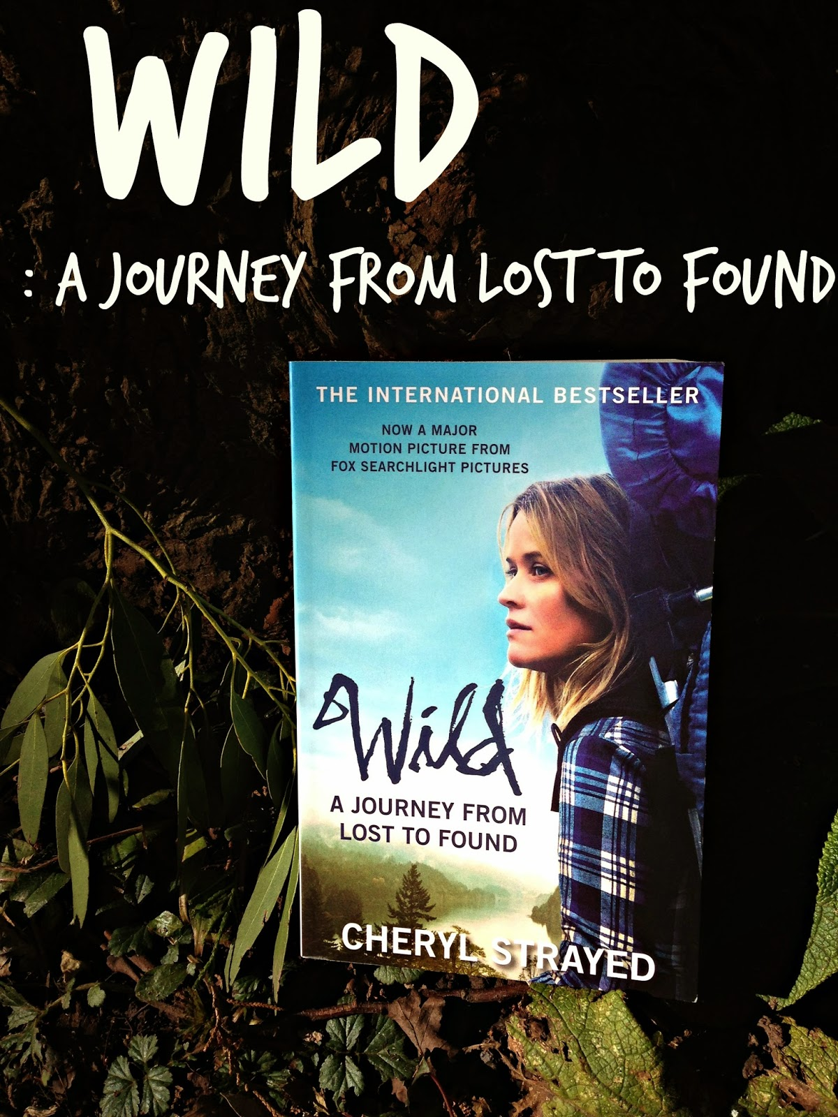Wild: A Journey From Lost To Found- Cheryl Strayed