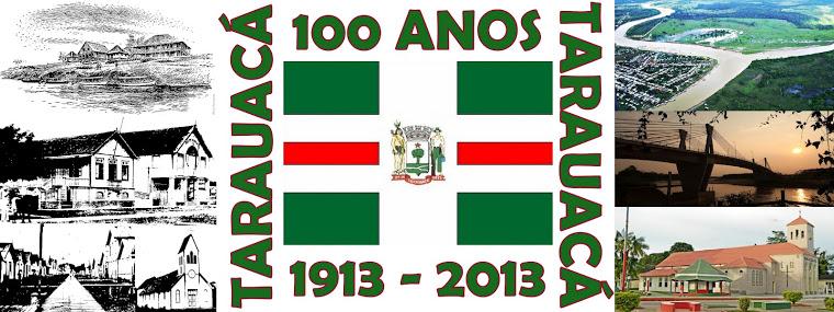 TARAUACÁ 100 ANOS