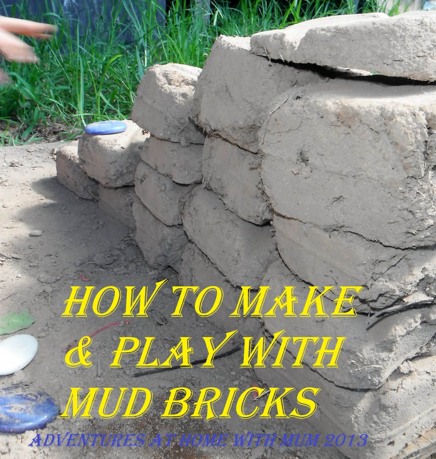Adventures At Home With Mum Making A Mud Brick House