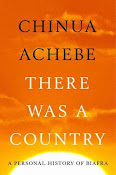 A New Book: There Was a Country: A Personal History of Biafra by Chinua Achebe