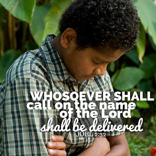 …whosoever shall call on the name of the Lord shall be delivered… Joel 2:32