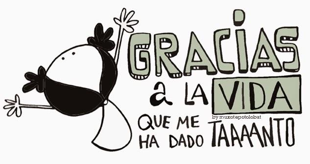 GRACIAS A LA VIDA POR TODO LO QUE ME DA!!!