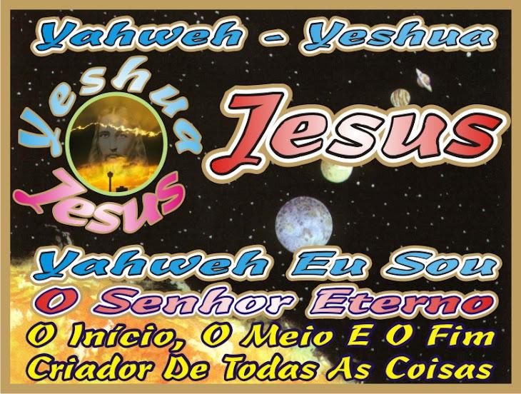 Yahweh - Yeshua Jesus Cristo O Salvador