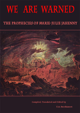 WE ARE WARNED: The Prophecies of Marie-Julie Jahenny