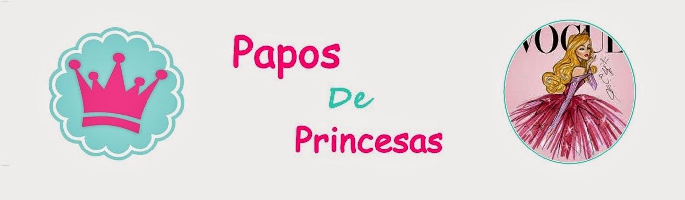 Papos de Princesas
