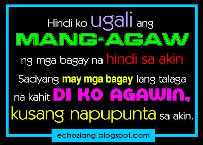 Hindi ko ugali ang mang-agaw ng mga bagay na hindi sa akin.