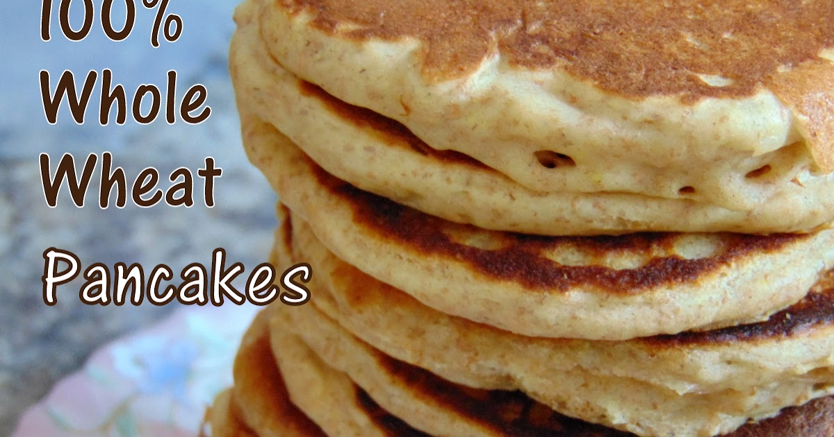 Stuffed At the Gill's: 100% Whole Wheat Pancakes