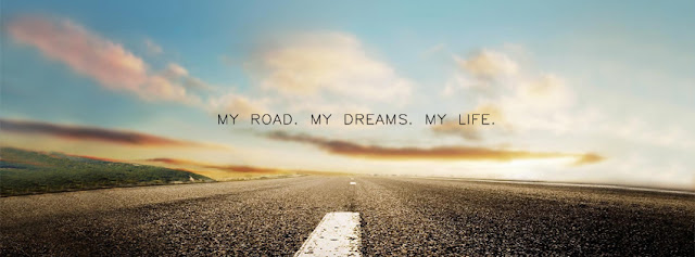 My Road. My Dreams. My Life. | Facebook Cover I lov3quotes.com