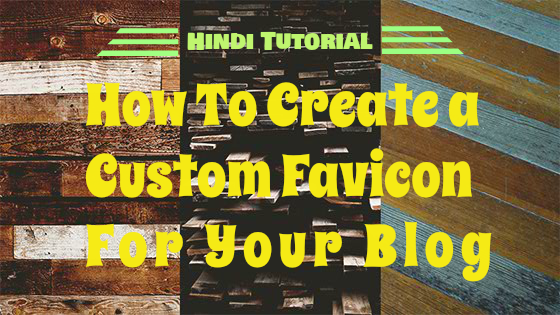 How to create Custom Favicon For your Blog