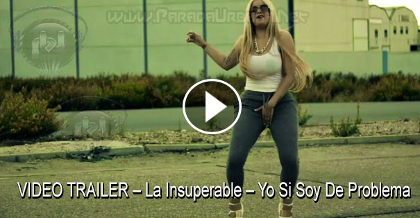 VIDEO TRAILER OFICIAL – La Insuperable – Yo Si Soy De Problema 2K14