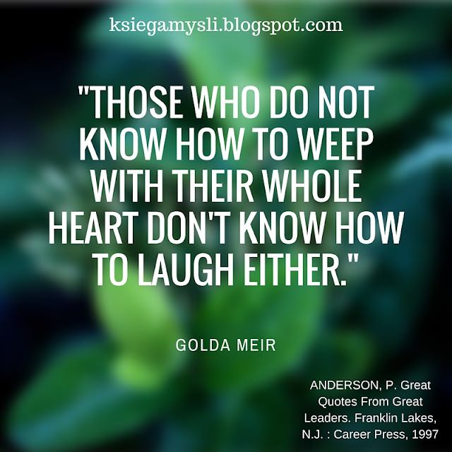 Those who do not know how to weep with their whole heart don't know how to laugh either.