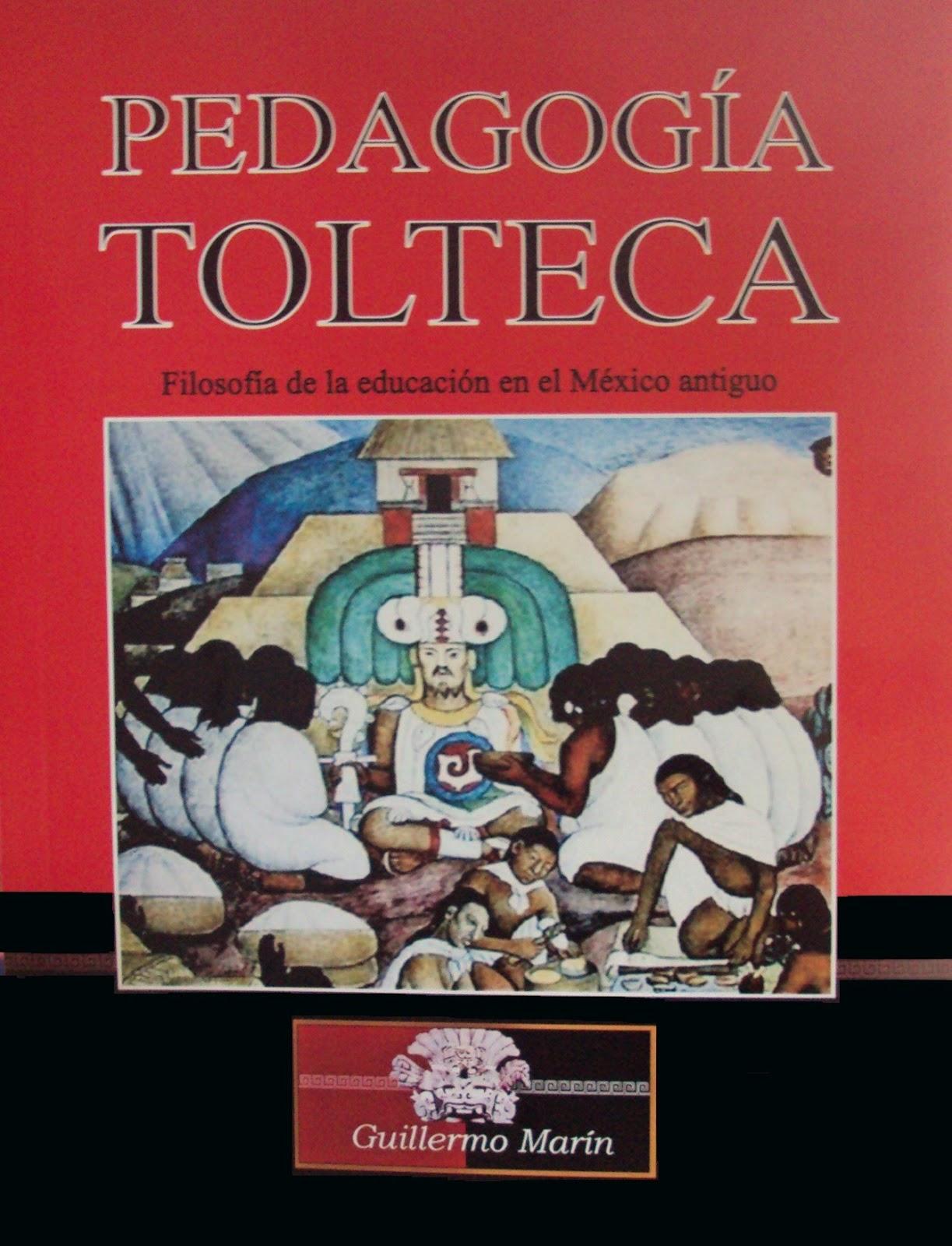 PEDAGOGÍA TOLTECA <br>filosofía de la educación en el México antiguo. Libro