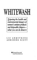 Whitewash - Exposing the Health and Environmental Dangers of Women's Sanitary Products and Disposable Diapers - What You Can Do About It