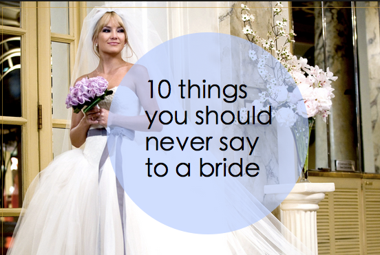 10 things you should never say to a bride