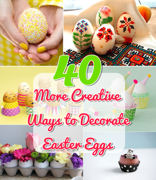 40 More Creative Ways to Decorate Easter Eggs