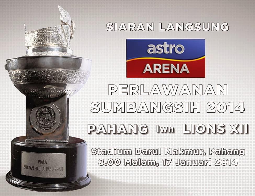 LIVE PAHANG VS LIONS XII SINGAPORE 17 JAN 2014 DI ASTRO, LIVE STREAMING PAHANG VS LIONS PIALA SUMBANGSIH 2014