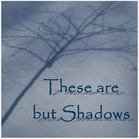 These Are But Shadows ~ Book Reviews