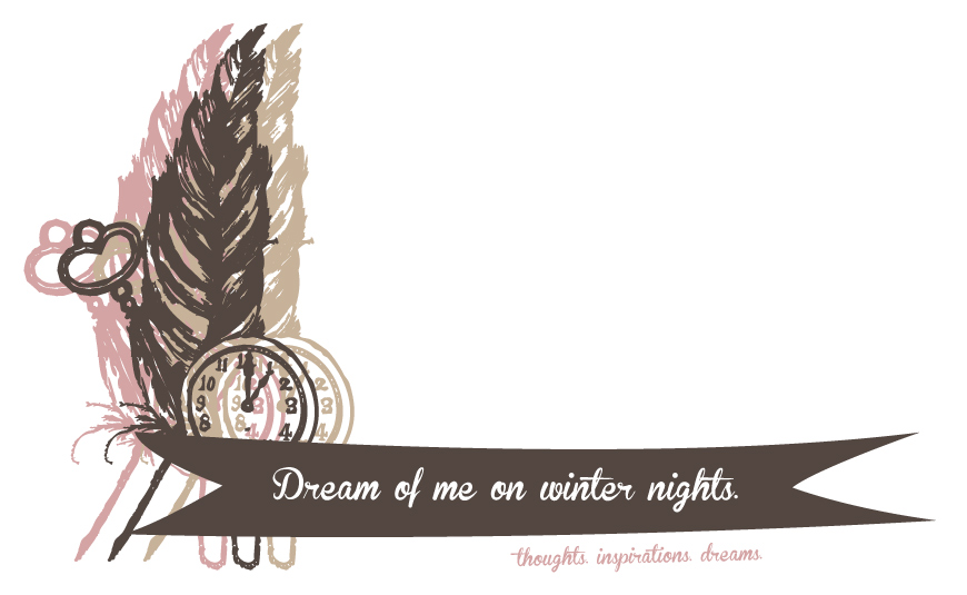 dream of me on winter nights.