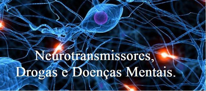 Neurotransmissores, Drogas e Doenças Mentais.
