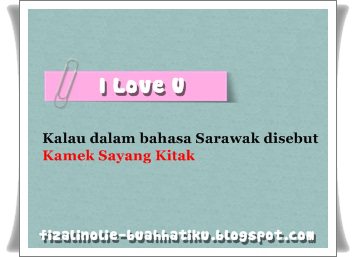 I LoVe U dan Pening dalam Bahasa Sarawak