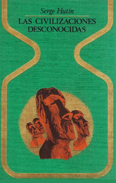 Las Civilizaciones Desconocidas de Serge Hutin