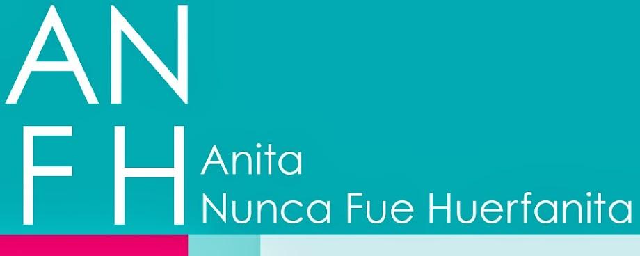 Anita nunca fue Huerfanita