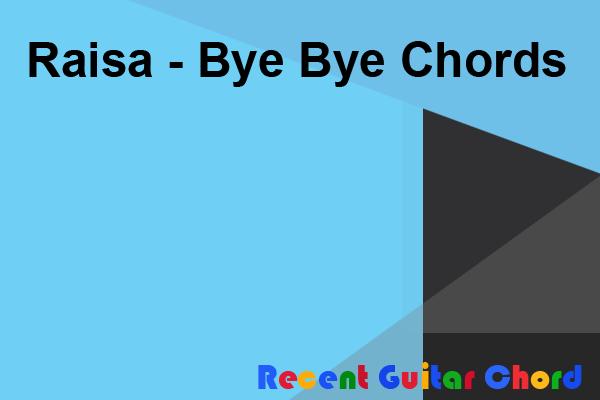 Raisa - Bye Bye Chords