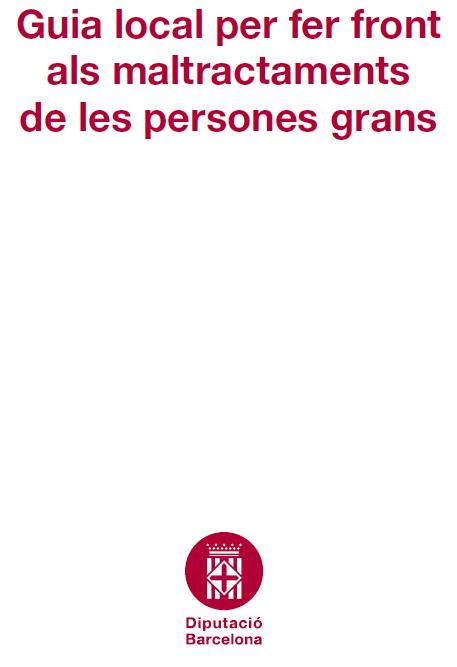http://w110.bcn.cat/QualitatDeVida/Continguts/Menu%20Lateral/Documents/Nova%20Documentacio/documents%20tematics/gent%20gran/Guia_maltractament_e-llibre.pdf