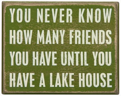 you never know how many friends you have until you own a lake house