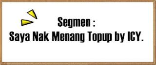 http://impianacikyaanie.blogspot.my/2015/12/segmen-saya-nak-menang-topup-by-icy.html