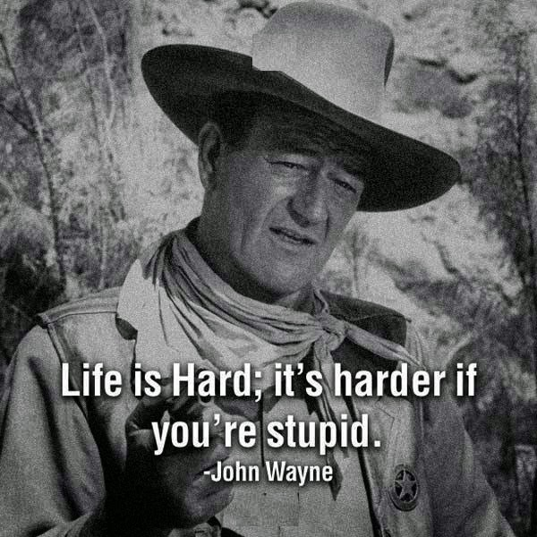 Life is hard, it`s even harder if you`re stupid