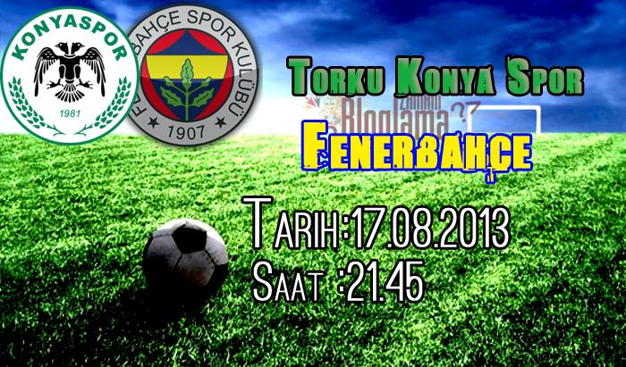 Torku Konyaspor - Fenerbahçe Maçı 17 Ağustos 2013   CANLI