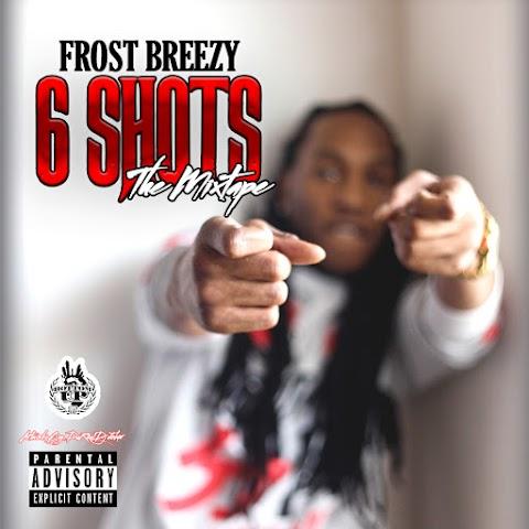 MIXTAPE REVIEW: Frost Breezy - 6 Shots