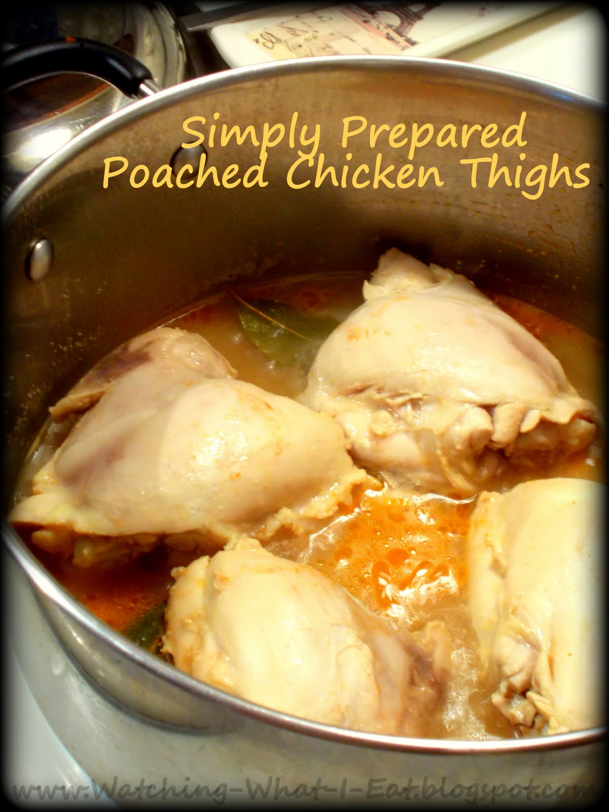 Watching What I Eat: Simply Prepared Poached Chicken Thighs