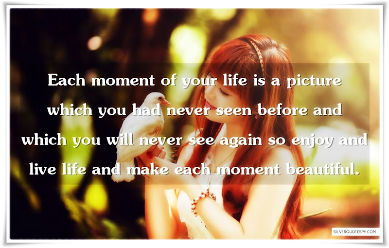 Each Moment Of Your Life Is A Picture Which You Had Never Seen Before, Picture Quotes, Love Quotes, Sad Quotes, Sweet Quotes, Birthday Quotes, Friendship Quotes, Inspirational Quotes, Tagalog Quotes