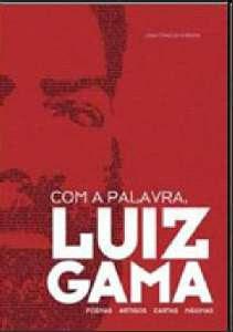 """""""Com a Palavra, Luiz Gama: Poemas, Artigos, Cartas, Máximas"""" (Ligia Fonseca Ferreira)"""